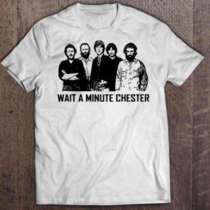 Wait A Minute Chester Shirt
